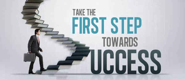The very first step towards success in any occupation is to become