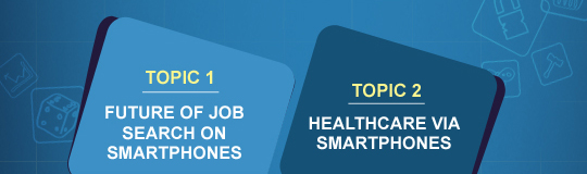 Topic 1 - Future of job search on smartphones | Topic 2 - Heathcare via smartphones